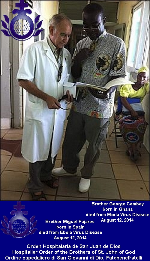 Brother George Combey born in Ghana died from Ebola Virus Disease August 12, 2014 Brother Miguel Pajares born in Spain died from Ebola Virus Disease August 12, 2014