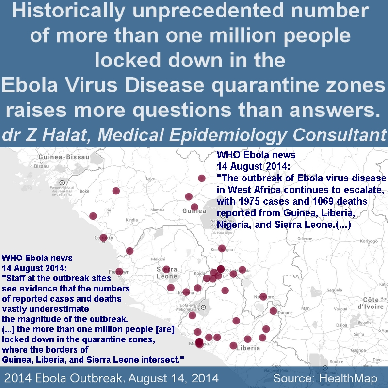 Historically unprecedented number of more than one million people locked down in the Ebola Virus Disease quarantine zones raises more questions than answers. dr Halat, Epidemiologist